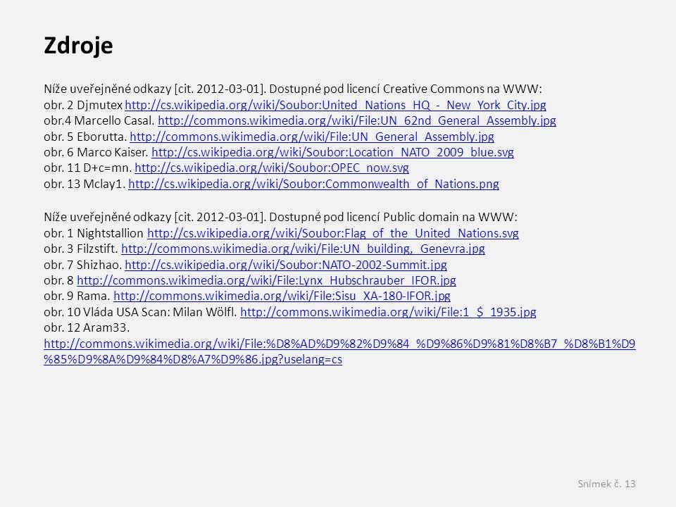 Zdroje Níže uveřejněné odkazy [cit. 2012-03-01]. Dostupné pod licencí Creative Commons na WWW:
